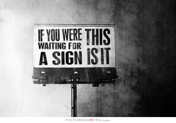 if-you-were-waiting-for-a-sign-this-is-it-quote-1